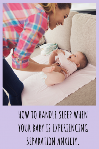 How to handle sleep when your baby is experiencing separation anxiety.